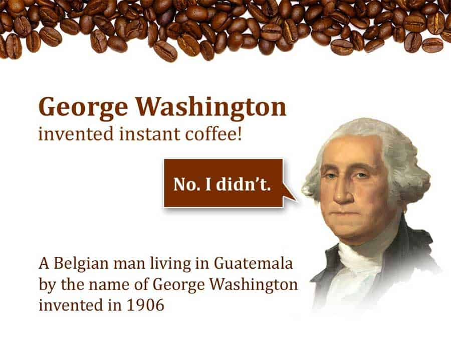 George Washington did not invent instant coffee. It was George Constant Washington